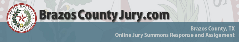 BrazosCountyJury.com, the Online Jury Summons Response and Assignment System for Brazos County, Texas